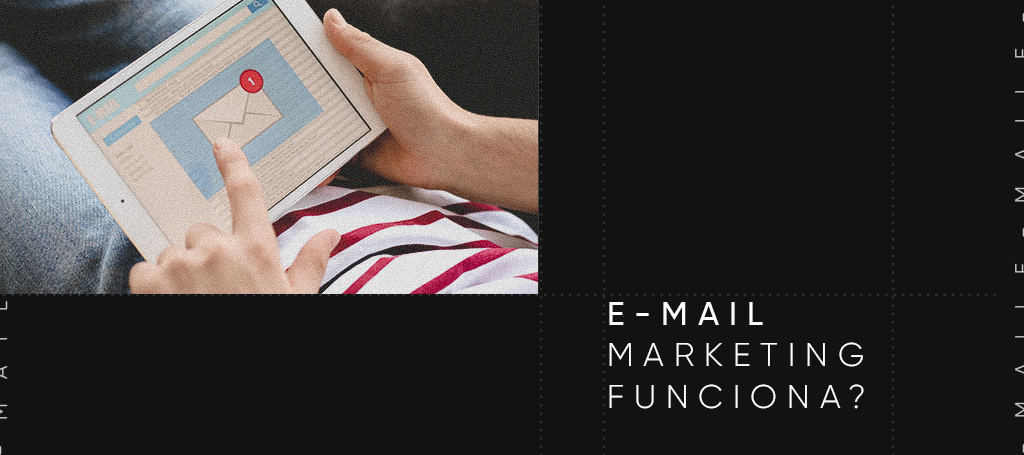 E-mail marketing funciona